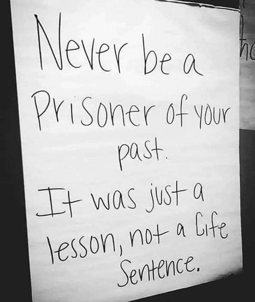 Saying never be a prisoner of your past, It was just a lesson, not a life sentence